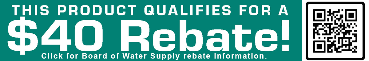 $40 Board of Water Supply rebate. Click for more information.